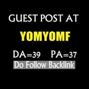 I Will Write And Publish Guest Post On Yomyomf
